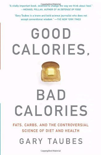 good-calories-bad-calories-fats-carbs-and-the-controversial-science-of-diet-and-health-by-taubes-gar