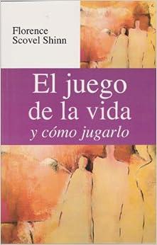 El juego de la vida y como jugarlo (Spanish Edition): Florence Shin