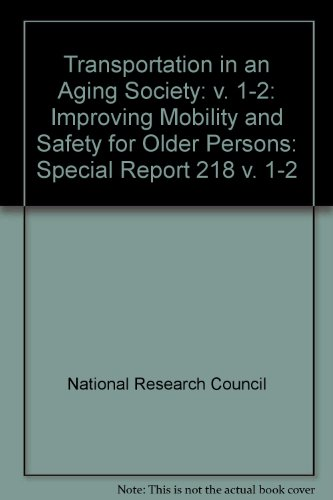 Transportation in an Aging Society: v. 1-2: Improving Mobility and Safety for Older Persons: Special Report 218 v. 1-2