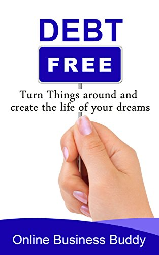Debt free: Turn Things around and create the life of your ...