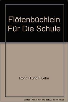 Flötenbüchlein Für Die Schule: H und F Lehn Rohr: Amazon.com: Books