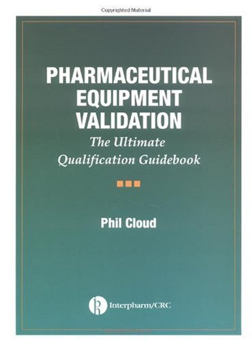 Pharmaceutical Equipment Validation: The Ultimate Qualification Guidebook