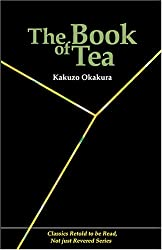 The Book of Tea (Classics Retold to be Read, Not just Revered) by Kakuzo Okakura