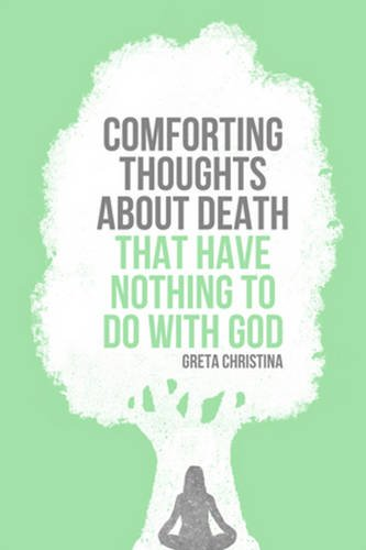 Greta Christina - Comforting Thoughts about Death That Have Nothing to Do with God
