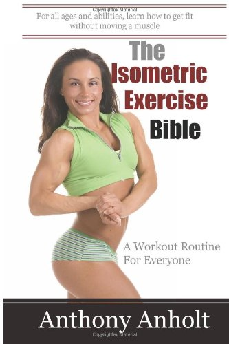 The Isometric Exercise Bible: A Workout Routine For Everyone