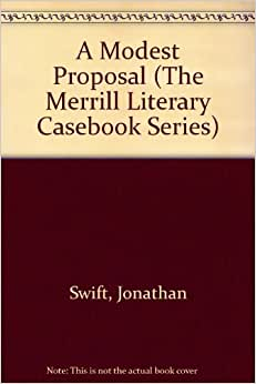 a literary analysis of the novel a modest proposal by jonathan swift A modest proposal a modest proposal for preventing the children of poor people in ireland from being a burden to literature network » jonathan swift » a modest.