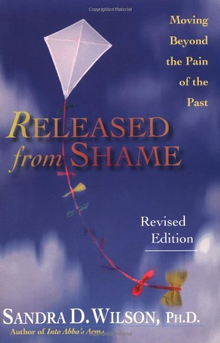 Released from Shame: Moving Beyond the Pain of the Past, Wilson, Sandra D.