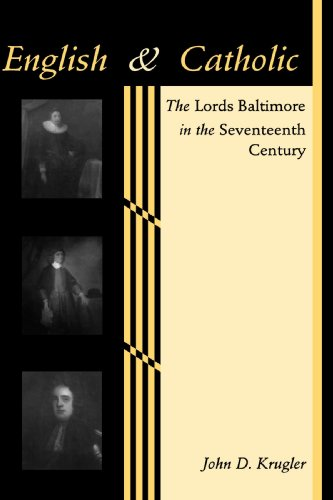 English and Catholic: The Lords Baltimore in the Seventeenth Century (The Johns Hopkins University Studies in Historical and Political Science), John D. Krugler