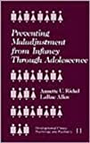 img - for Preventing Maladjustment from Infancy through Adolescence (Developmental Clinical Psychology and Psychiatry) book / textbook / text book