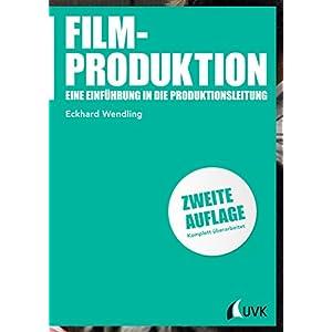 Filmproduktion: Eine Einführung in die Produktionsleitung (Praxis Film, Bd. 46)