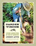 img - for Jerry Apps: Garden Wisdom : Lessons Learned from 60 Years of Gardening (Paperback); 2012 Edition book / textbook / text book