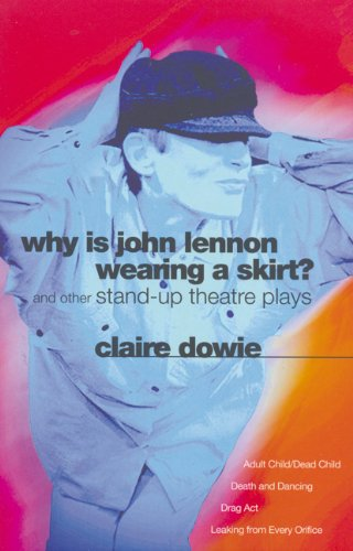 Why Is John Lennon Wearing a Skirt?: And Other Stand-up Theatre Plays (Modern Plays)