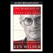 The Marriage of Sense and Soul: Integrating Science and Religion | [Ken Wilber]