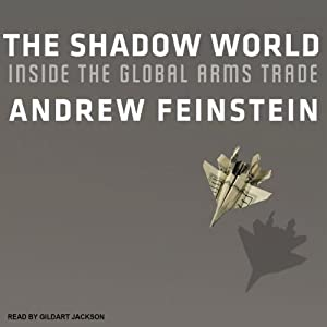The Shadow World: Inside the Global Arms Trade | [Andrew Feinstein]