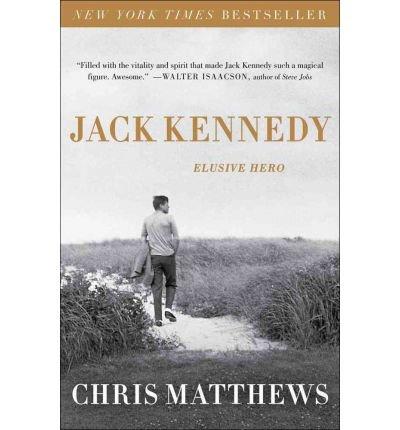 jack-kennedy-elusive-hero-by-author-christopher-matthews-december-2012