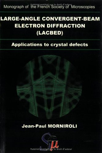 Large-Angle Convergent-Beam Electron Diffraction Applications To Crystal Defects (Monograph Of The French Society Of Microscopies)