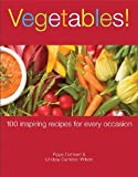img - for Vegetables!: 100 Inspiring Recipes for Every Occasion book / textbook / text book