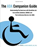 The ADA Companion Guide: Understanding the Americans with Disabilities Act Accessibility Guidelines (ADAAG) and the Architectural Barriers Act (ABA) - 0470583924