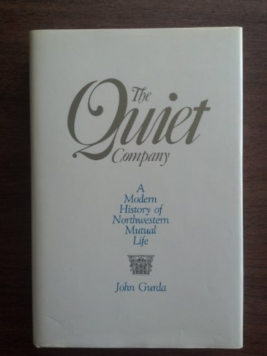the-quiet-company-a-modern-history-of-northwestern-mutual-life-by-john-gurda-1983-10-03