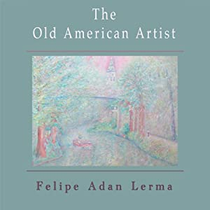 The Old American Artist, a Love Story Audiobook