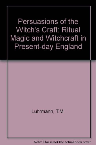 Persuasions of the Witch's Craft: Ritual Magic and Witchcraft in Present-day England