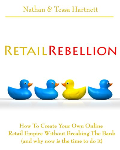 Retail Rebellion - How To Start Your Own Online Retail Empire
