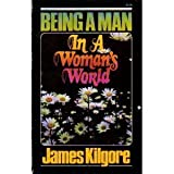 Being A Man in a Woman's World (0890810184) by Kilgore, James E