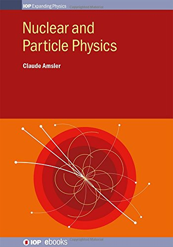 Nuclear and Particle Physics (IOP Expanding Physics), by Claude Amsler