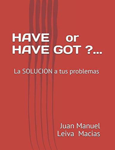 HAVE o r HAVE GOT ?.....: La SOLUCION a tus problemas  [Macias, Juan Manuel Leiva] (Tapa Blanda)