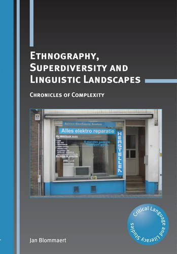 Ethnography, Superdiversity and Linguistic Landscapes: Chronicles of Complexity (Critical Language and Literacy Studies)
