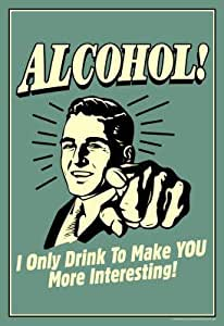 (13x19) I Drink Alcohol To Make You More Interesting Funny Retro Poster