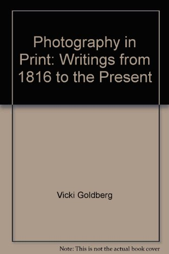 Photography in Print: Writings from 1816 to the Present
