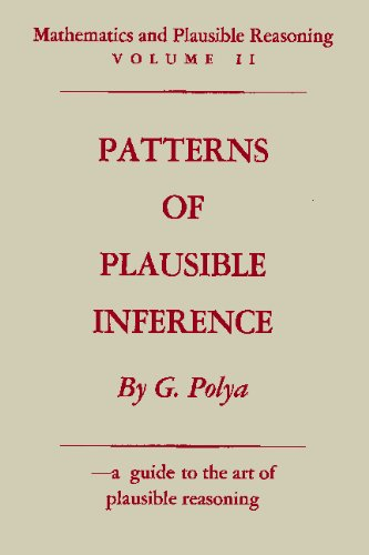 Mathematics and Plausible Reasoning: Vol. II: Patterns of Plausible Inference