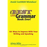 The Best Little Grammar Book Ever!: 101 Ways to Impress With Your Writing and Speaking ~ Arlene Miller