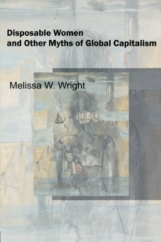 Disposable Women and Other Myths of Global Capitalism (Perspectives on Gender) PDF