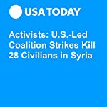 Activists: U.S.-Led Coalition Strikes Kill 28 Civilians in Syria | Associated Press