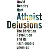 Atheist Delusions: The Christian Revolution and Its Fashionable Enemies (Unabridged)