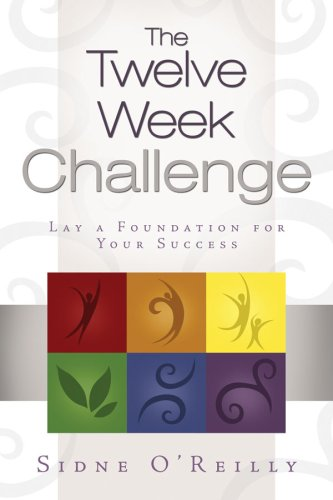 The Twelve-Week Challenge: Lay a Foundation for Your Success, Sidne O'reilly