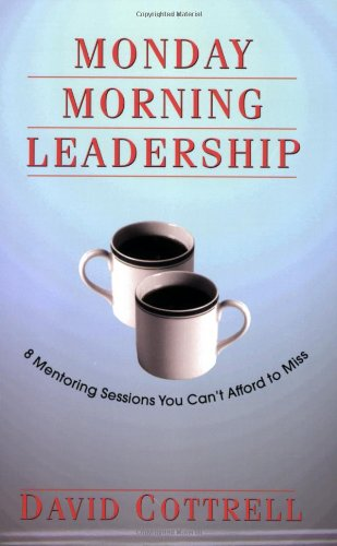 Monday Morning Leadership: 8 Mentoring Sessions You Can't...