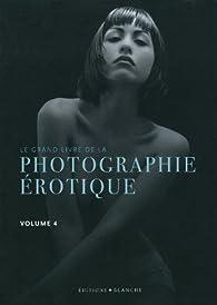Le grand livre de la photographie érotique : Tome 4 - Babelio