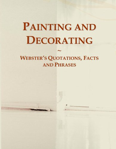 Painting and Decorating: Webster's Quotations, Facts and Phrases