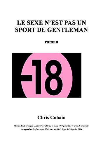 Chris Gobain - LE SEXE N'EST PAS UN SPORT DE GENTLEMAN (French Edition)
