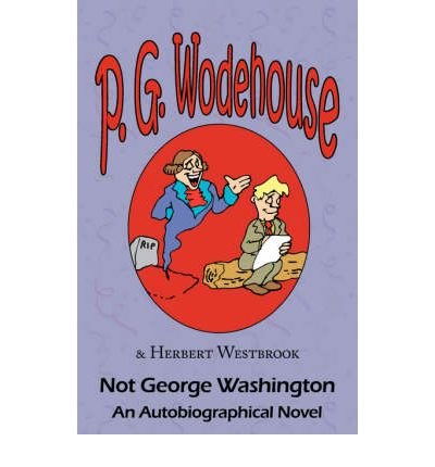 not-george-washington-an-autobiographical-novel-from-the-manor-wodehouse-collection-a-selection-from