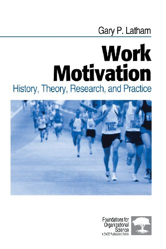 Work Motivation: History, Theory, Research, and Practice (Foundations for Organizational Science)
