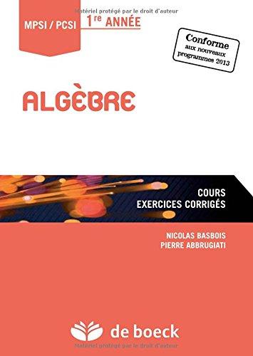 Algèbre : Cours, exercices corrigés, MPSI-PCSI 1re année