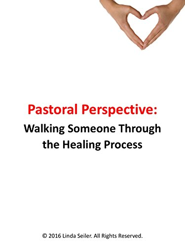 Pastoral Perspective: Walking Someone Through the Healing Process