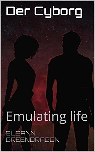 Der Cyborg: Emulating life (German Edition) PDF