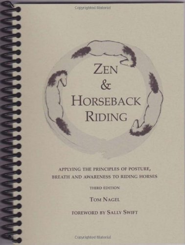 Zen & Horseback Riding, 3rd Edition: Applying the Principles of Posture, Breath and Awareness to Riding Horses