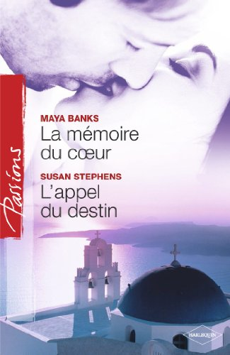 Maya Banks - La mémoire du coeur - L'appel du destin (Harlequin Passions) (French Edition)