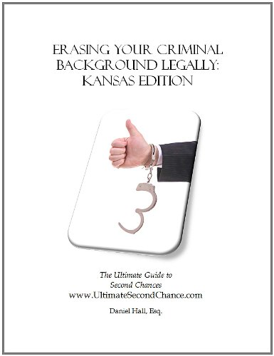 Erasing Your Criminal Background Legally: Kansas Edition The Ultimate Guide to Second Chances PDF